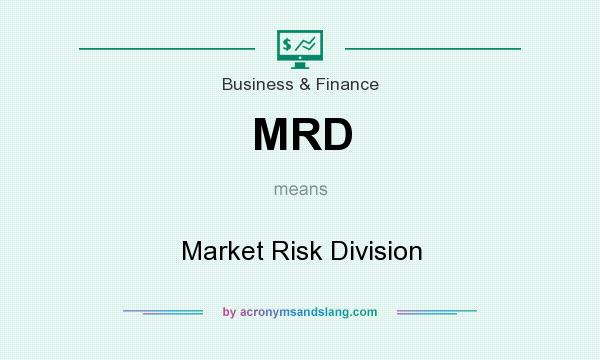 What does MRD mean? It stands for Market Risk Division