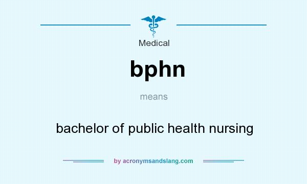 What does bphn mean? It stands for bachelor of public health nursing