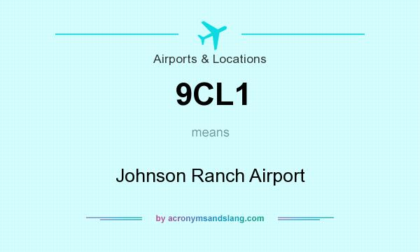 What does 9CL1 mean? It stands for Johnson Ranch Airport