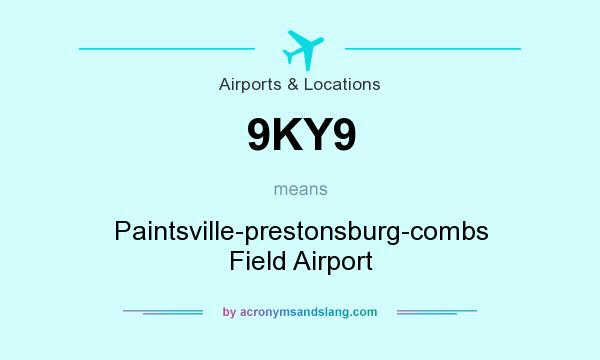 What does 9KY9 mean? It stands for Paintsville-prestonsburg-combs Field Airport