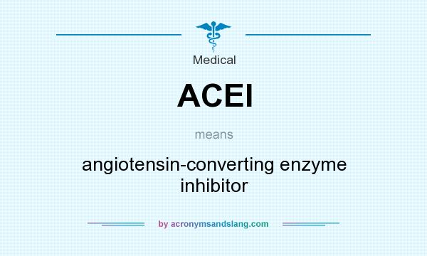 What does ACEI mean? It stands for angiotensin-converting enzyme inhibitor