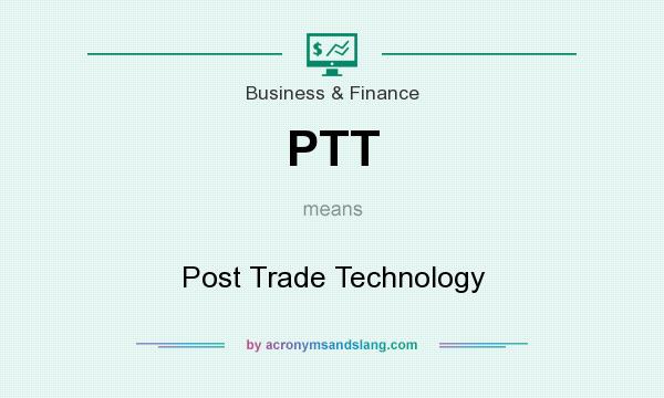 What does PTT mean? It stands for Post Trade Technology