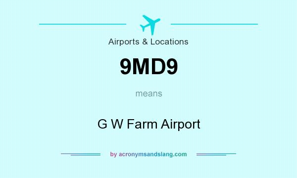 What does 9MD9 mean? It stands for G W Farm Airport