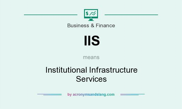 What does IIS mean? It stands for Institutional Infrastructure Services