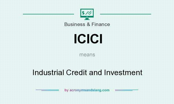 What does ICICI mean? It stands for Industrial Credit and Investment