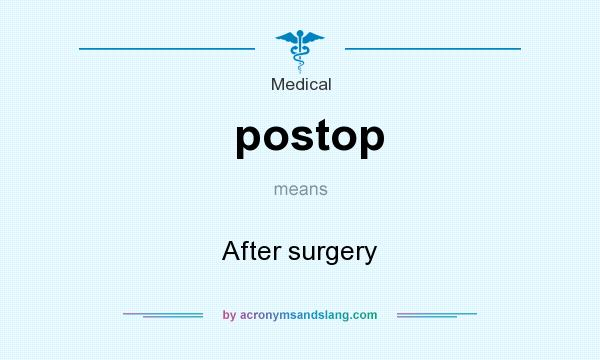 What does postop mean? It stands for After surgery