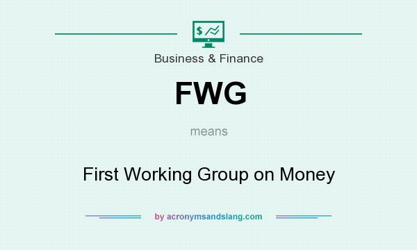 What does FWG mean? It stands for First Working Group on Money