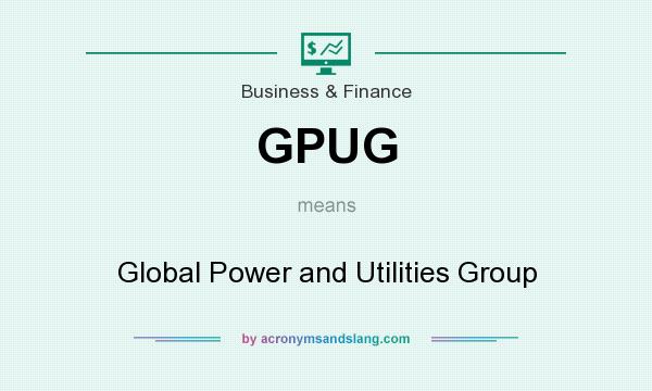 What does GPUG mean? It stands for Global Power and Utilities Group