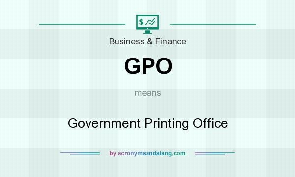 What does GPO mean? It stands for Government Printing Office