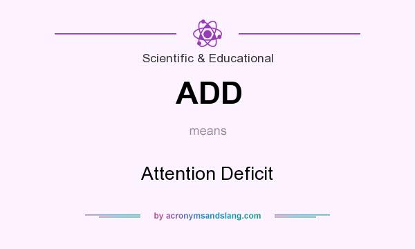 What does ADD mean? It stands for Attention Deficit