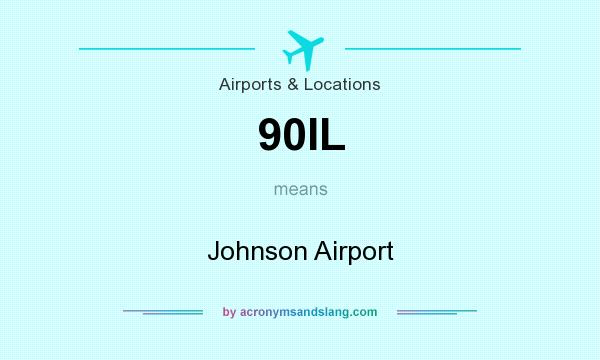 What does 90IL mean? It stands for Johnson Airport