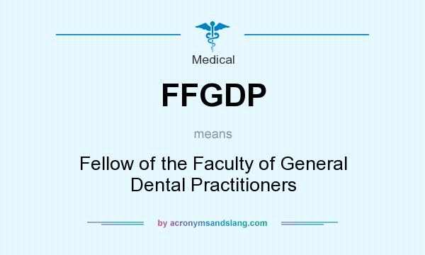 What does FFGDP mean? It stands for Fellow of the Faculty of General Dental Practitioners