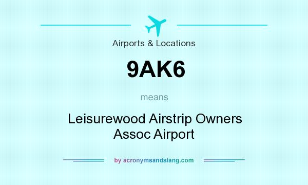 What does 9AK6 mean? It stands for Leisurewood Airstrip Owners Assoc Airport
