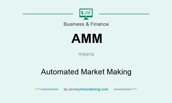 What does AMM mean? It stands for Automated Market Making