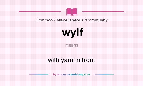 What does wyif mean? It stands for with yarn in front