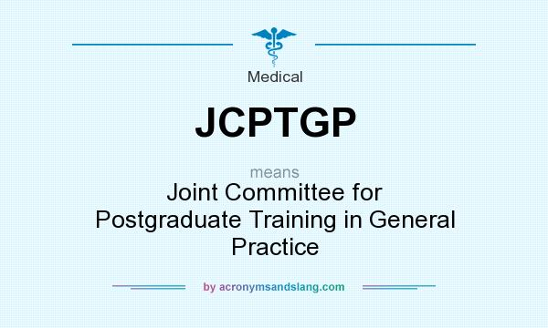 What does JCPTGP mean? It stands for Joint Committee for Postgraduate Training in General Practice