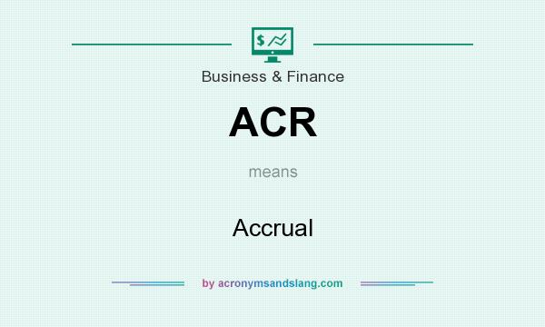 What does ACR mean? It stands for Accrual