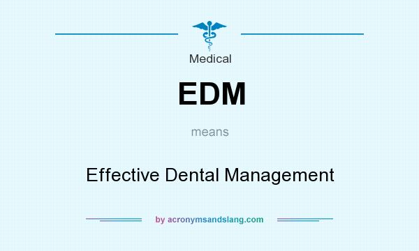 What does EDM mean? It stands for Effective Dental Management