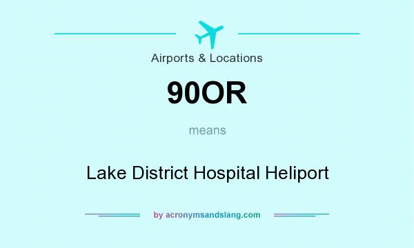 What does 90OR mean? It stands for Lake District Hospital Heliport