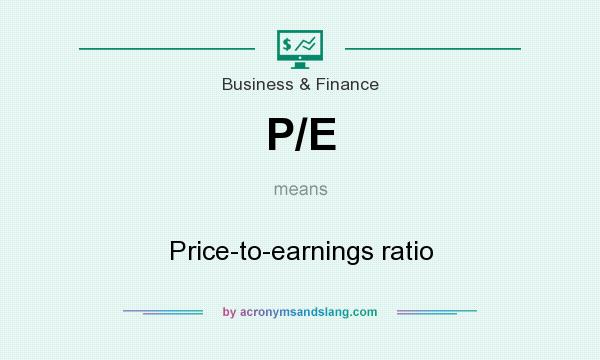 What does P/E mean? It stands for Price-to-earnings ratio