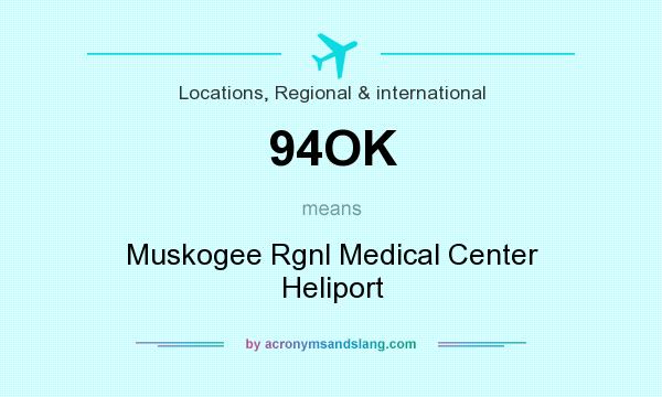 What does 94OK mean? It stands for Muskogee Rgnl Medical Center Heliport