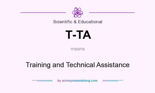 What does T-TA mean? It stands for Training and Technical Assistance