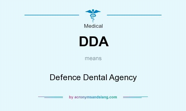 What does DDA mean? It stands for Defence Dental Agency