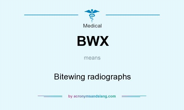 What does BWX mean? It stands for Bitewing radiographs