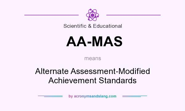 What does AA-MAS mean? It stands for Alternate Assessment-Modified Achievement Standards