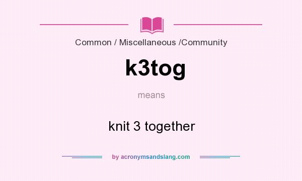What does k3tog mean? It stands for knit 3 together