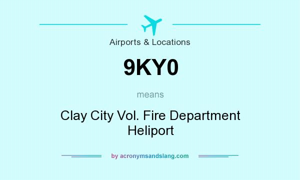 What does 9KY0 mean? It stands for Clay City Vol. Fire Department Heliport