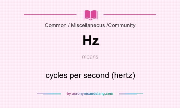 What does Hz mean? It stands for cycles per second (hertz)