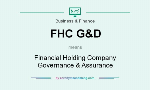 What does FHC G&D mean? It stands for Financial Holding Company Governance & Assurance