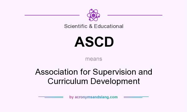 What does ASCD mean? It stands for Association for Supervision and Curriculum Development