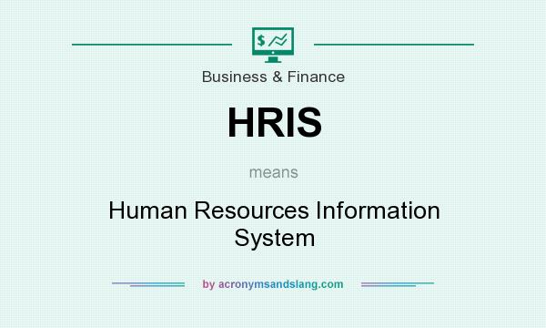 What does HRIS mean? It stands for Human Resources Information System