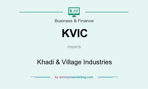 What does KVIC mean? It stands for Khadi & Village Industries