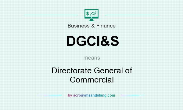 What does DGCI&S mean? It stands for Directorate General of Commercial