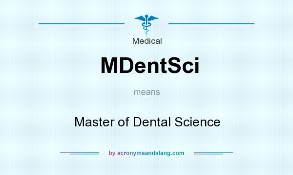 What does MDentSci mean? It stands for Master of Dental Science