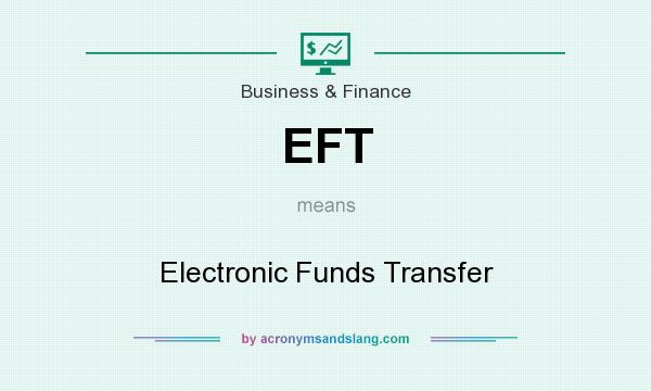 What does EFT mean? It stands for Electronic Funds Transfer