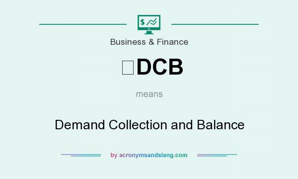 What does DCB mean? It stands for Demand Collection and Balance