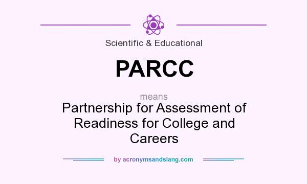 What does PARCC mean? It stands for Partnership for Assessment of Readiness for College and Careers