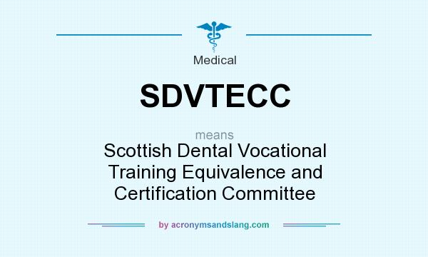 What does SDVTECC mean? It stands for Scottish Dental Vocational Training Equivalence and Certification Committee