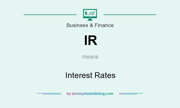 What does IR mean? It stands for Interest Rates