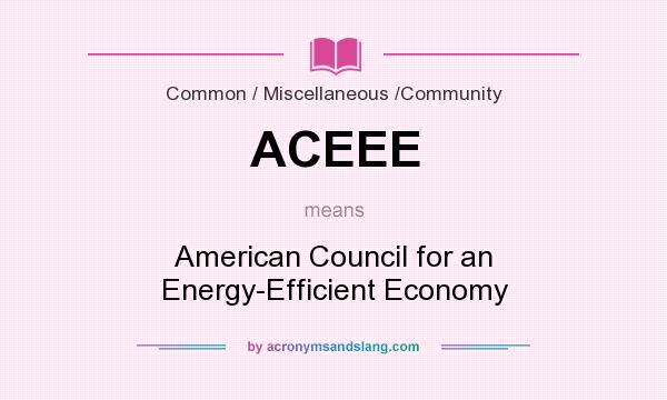 What does ACEEE mean? It stands for American Council for an Energy-Efficient Economy