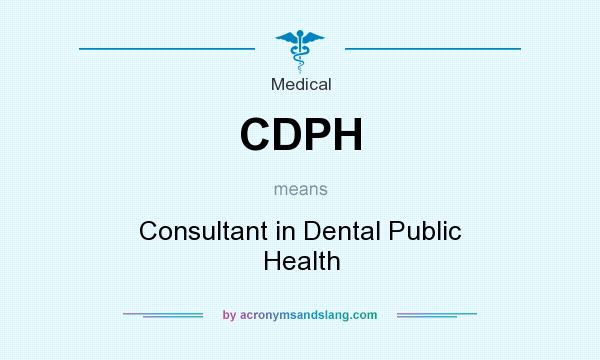 What does CDPH mean? It stands for Consultant in Dental Public Health