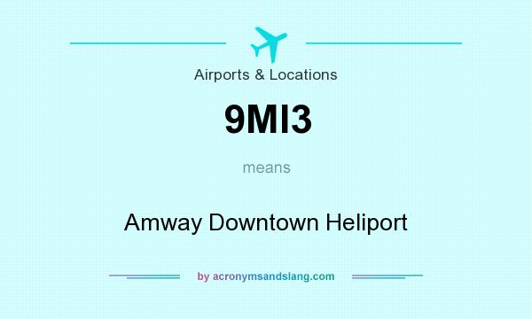 What does 9MI3 mean? It stands for Amway Downtown Heliport