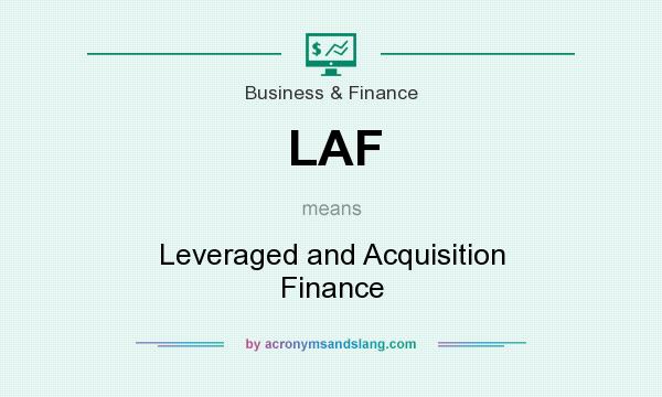 What does LAF mean? It stands for Leveraged and Acquisition Finance