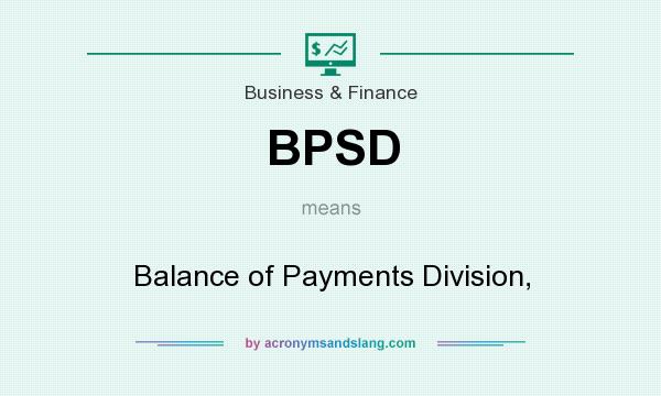 What does BPSD mean? It stands for Balance of Payments Division,