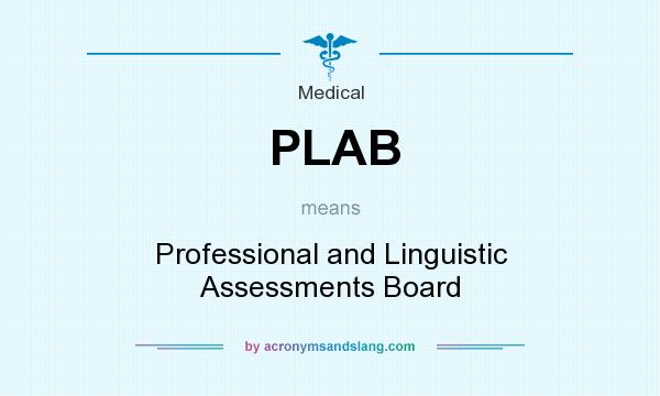 What does PLAB mean? It stands for Professional and Linguistic Assessments Board