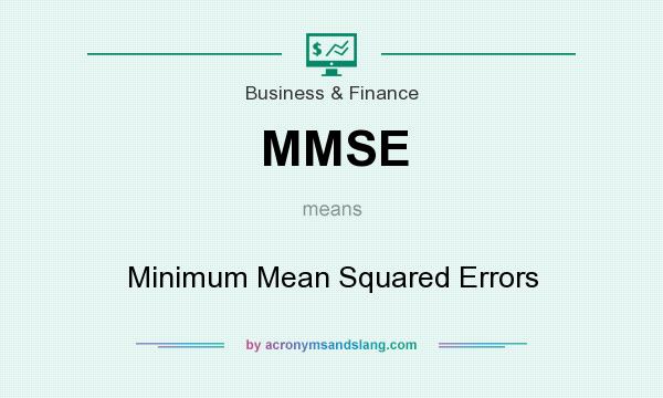 What does MMSE mean? It stands for Minimum Mean Squared Errors